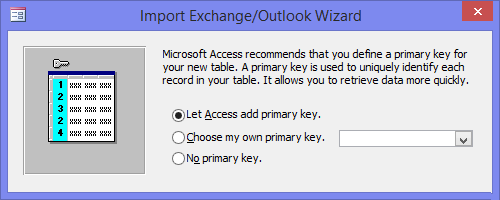 Import Exchange/Outlook Wizard - Microsoft Access recommends that you define a primary key for a new table. - Let Access add primary key.