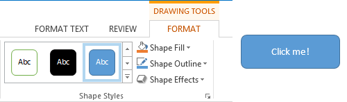 Via the Drawing Tools tab you can make your shape look like a button.