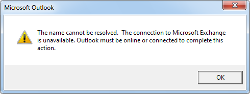 The name cannot be resolved. The connection to Microsoft Exchange is unavailable. Outlook must be online or connected to complete this action.