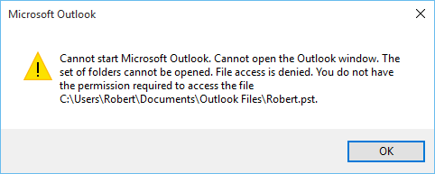 Cannot start Microsoft Outlook. Cannot open the Outlook window. The set of folders cannot be opened. File access is denied. You do not have the permission required to access the file C:\Users\Robert\Documents\Outlook Files\Robert.pst.