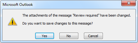 "The attachments of the message ""Review required"" have changed. Do you want to save changes to this message?"