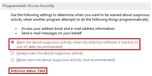 Programmatic Access Security - greyed out - Warn me about suspicious activity when my antivirus software is inactive or out of date (recommended) - Always warn me about suspcious activity - Never warn me about suspicious activity (not recommended)